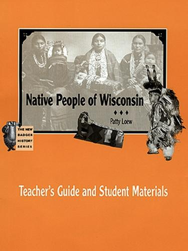Native People of Wisconsin: Teacher's Guide and Student Materials - New Badger History S.