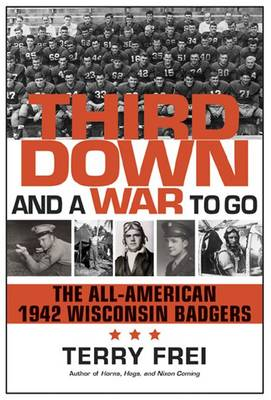 Third Down and a War to Go: The All-American 1942 Wisconsin Badgers (Hardback)