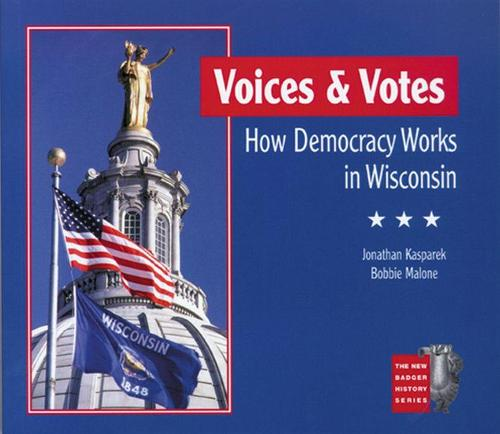 Voices and Votes: How Democracy Works in Wisconsin - New Badger History S. (Paperback)