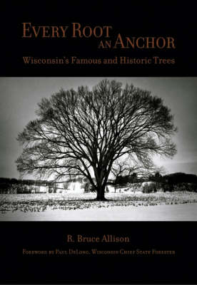 Every Root an Anchor: Wisconsin's Famous and Historic Trees (Paperback)