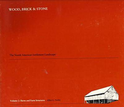 Wood, Brick and Stone v. 2; Barns and Farm Structures: North American Settlement Landscape (Hardback)