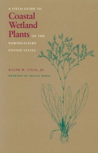 A Field Guide to Coastal Wetland Plants of the North-eastern United States (Paperback)