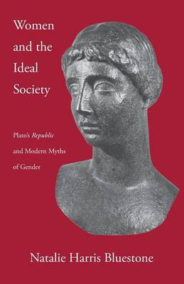 Women and the Ideal Society: Plato's Republic and Modern Myths of Gender (Paperback)