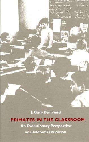 Primates in the Classroom: Evolutionary Perspective on Children's Education (Paperback)