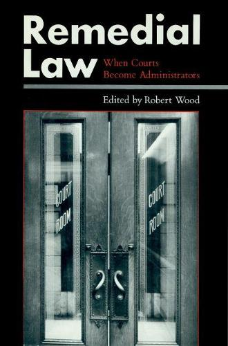 Remedial Law: When Courts Become Administrators (Hardback)
