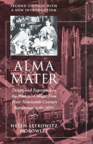 Alma Mater: Design and Experience in the Women's Colleges from Their Nineteenth-Century Beginnings to the 1930s (Paperback)