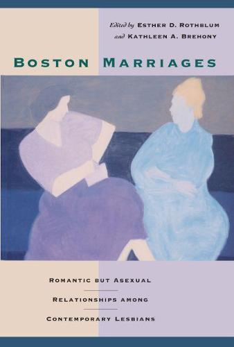 Boston Marriages: Romantic But Asexual Relationships Among Contemporary Lesbians (Paperback)