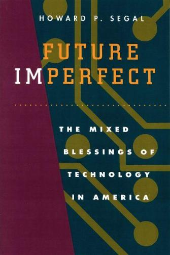 Future Imperfect: Mixed Blessings of Technology in America (Paperback)