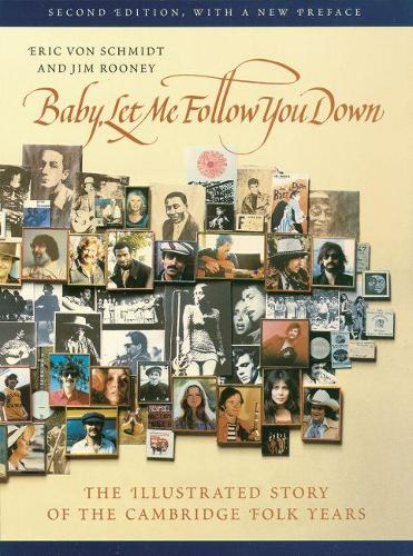 Baby, Let Me Follow You Down: The Illustrated Story of the Cambridge Folk Years (Paperback)