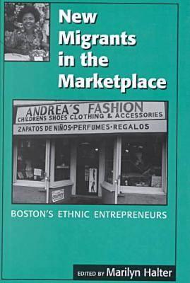 New Migrants in the Marketplace: Boston's Ethnic Entrepreneurs (Hardback)