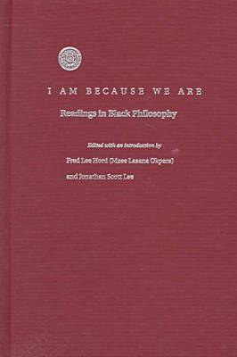 I am Because We are: Readings in Black Philosophy (Hardback)