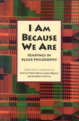 I am Because We are: Readings in Black Philosophy (Paperback)