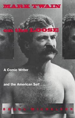 Mark Twain on the Loose: A Comic Writer and the American Self (Paperback)