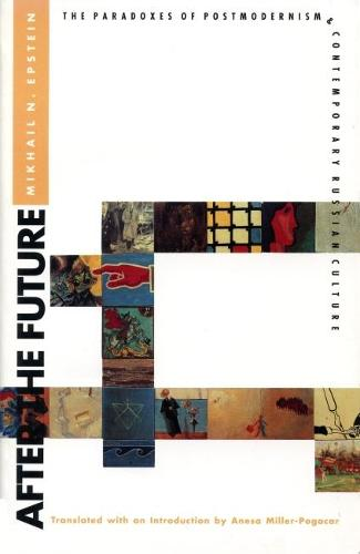 After the Future: Paradoxes of Postmodernism and Contemporary Russian Culture - Critical Perspectives on Modern Culture (Paperback)