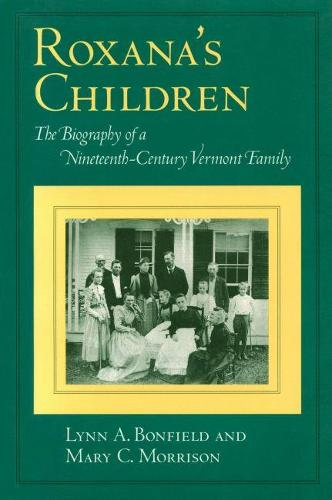 Roxana's Children: The Biography of a Nineteenth-century Vermont Family (Paperback)
