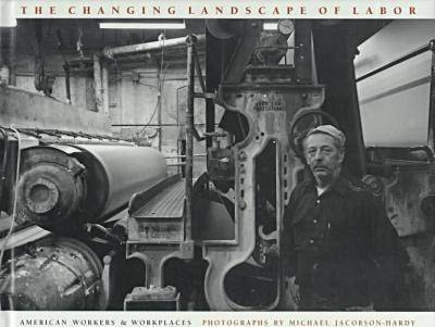 The Changing Landscape of Labor: American Workers and Workplaces (Hardback)
