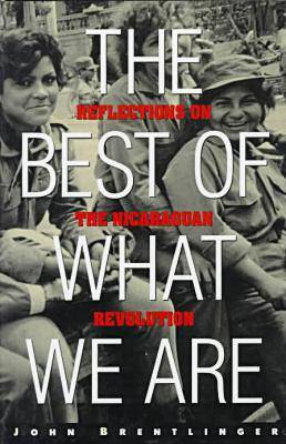 The Best of What We are: Reflections on the Nicaraguan Revolution (Hardback)