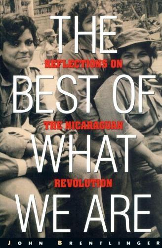 The Best of What We are: Reflections on the Nicaraguan Revolution (Paperback)
