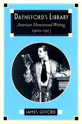 Dayneford's Library: American Homosexual Literature, 1900-13 (Paperback)