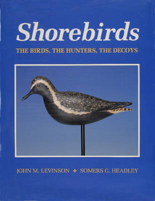 Shorebirds: The Birds, the Hunters, the Decoys (Hardback)