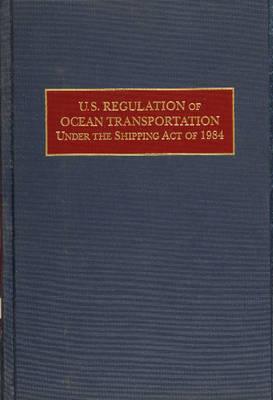 U.S. Regulation of Ocean Transportation Under the Shipping Act of 1984 (Hardback)