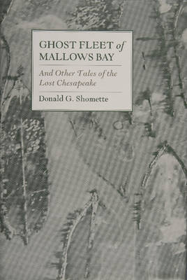 Ghost Fleet of Mallows Bay and Other Tales of the Lost Chesapeake (Hardback)