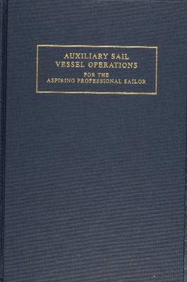 Auxiliary Sail Vessel Operations for the Aspiring Professional Sailor: For the Aspiring Professional Sailor / G. Andy Chase ; Drawings by Eric A. Chase. (Hardback)