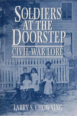 Soldiers at the Doorstep: Civil War Lore (Hardback)