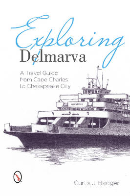 Exploring Delmarva: A Travel Guide from Cape Charles to Chesapeake City (Paperback)