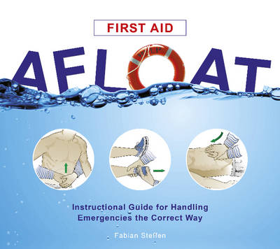 First Aid Afloat: Instructional Guide for Handling Emergencies the Correct Way (Spiral bound)