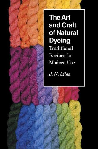 Art Craft Natural Dyeing: Traditional Recipes Modern Use (Paperback)