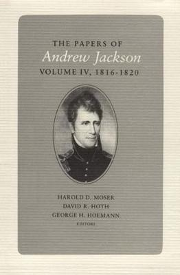 The Papers of Andrew Jackson: Volume 4 1816-1820 (Hardback)