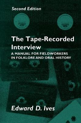 Tape Recorded Interview 2Nd Ed: Manual Field Workers Folklore Oral History (Paperback)