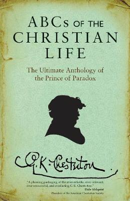 ABCs of the Christian Life: The Ultimate Anthology of the Prince of Paradox (Paperback)