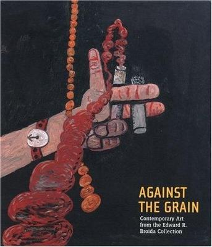 Against the Grain: Contemporary Art f (Hardback)