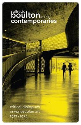 Alfredo Boulton and His Contemporaries: Critical Dialogues in Venezuelan Art, 1912-1974 (Paperback)