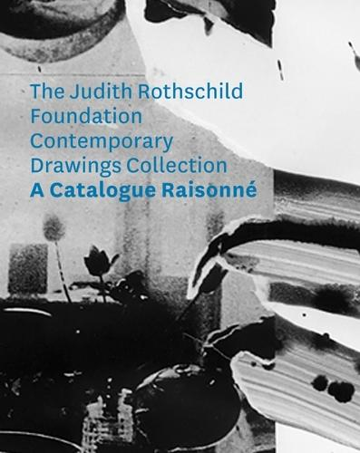 The Judith Rothschild Foundation Contemporary Drawings Collection: Catalogue Raisonne (Hardback)