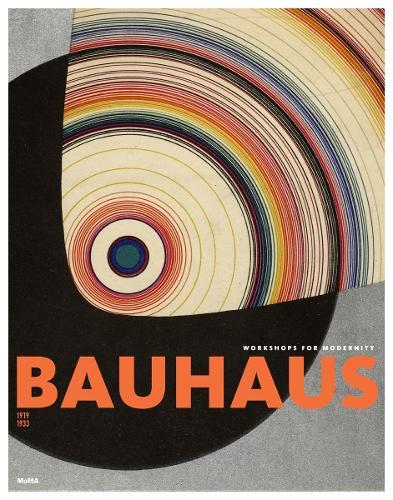 Bauhaus 1919-1933: Workshops for Modernity (Hardback)