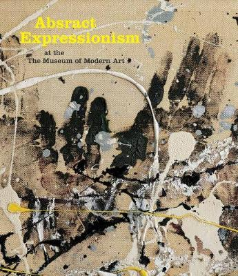 Abstract Expressionism at the Museum of Modern Art (Hardback)