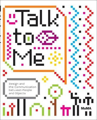 Talk to Me: Design and the Communication between People and Objects (Paperback)