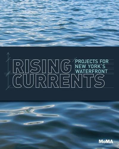 Rising Currents: Projects for New York's Waterfront (Paperback)