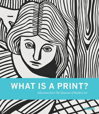 What is a Print?: Selections from The Museum of Modern Art (Hardback)
