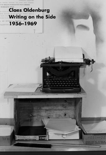Claes Oldenburg: Writing on the Side 1956-1969 (Paperback)