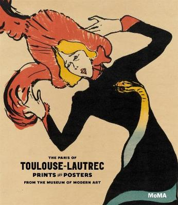 The Paris of Toulouse-Lautrec: Prints and Posters from the Museum of Modern Art (Hardback)