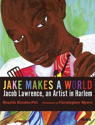 Jacob Lawrence Makes a World: A Young Artist in Harlem (Hardback)