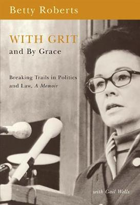 With Grit and by Grace: Breaking Trails in Law and Politics, A Memoir (Paperback)