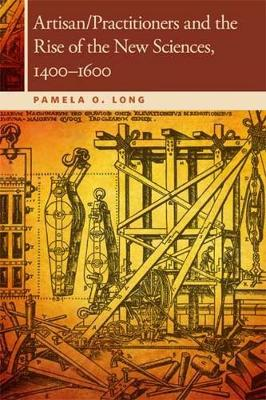 Artisan/Practitioners and the Rise of the New Sciences, 1400-1600 (Paperback)