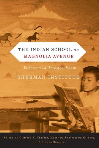 The Indian School on Magnolia Avenue: Voices and Images from Sherman Institute (Paperback)