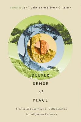 A Deeper Sense of Place: Stories and Journeys of Collaboration in Indigenous Research - First Peoples: New Directions in Indigenous Studies (Paperback)