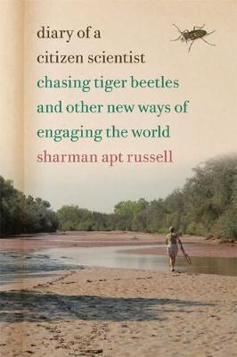 Diary of a Citizen Scientist: Chasing Tiger Beetles and Other New Ways of Engaging the World (Paperback)